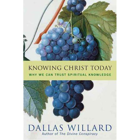 Knowing Christ Today: Why We Can Trust Spiritual Knowledge