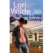 Cupid, Texas: To Tame a Wild Cowboy: Cupid, Texas (Paperback)