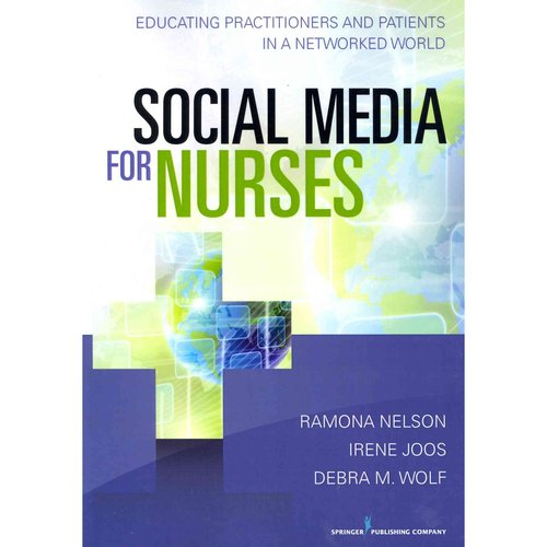 Social Media for Nurses: Educating Practitioners and Patients in a Networked World