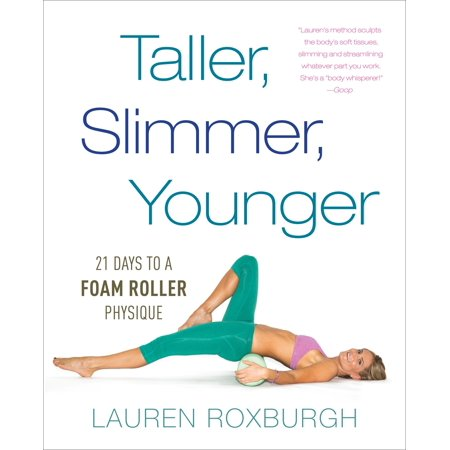 Taller, Slimmer, Younger : 21 Days to a Foam Roller