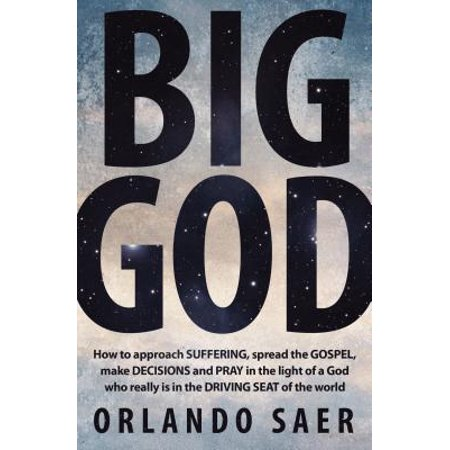 Big God : How to Approach Suffering, Spread the Gospel, Make Decisions and Pray in the Light of a God Who Really Is in the Driving Seat of the - Big Maze