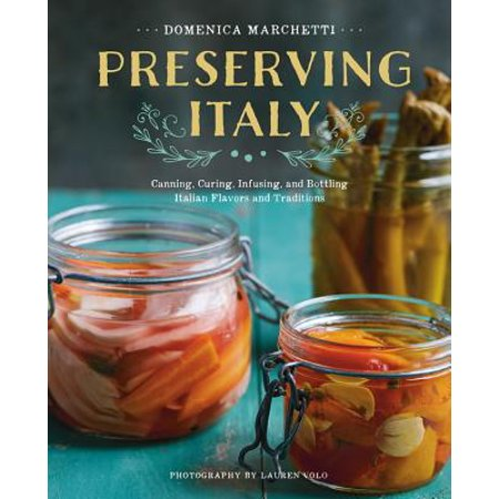 - Preserving Italy : Canning, Curing, Infusing, and Bottling Italian Flavors and Traditions