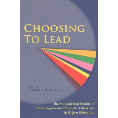 Choosing to Lead : The Motivational Factors of Underrepresented Minority Librarians in Higher