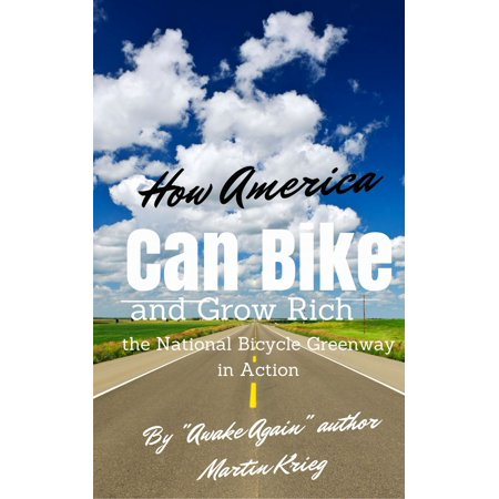 """""""How America Can Bike and Grow Rich, the National Bicycle Greenway in Action"""" - eBook"""