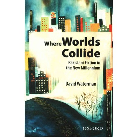 Where Worlds Collide  Pakistani Fiction In The New Millennium