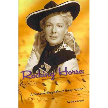 Rocking Horse  A Personal Biography Of Betty Hutton