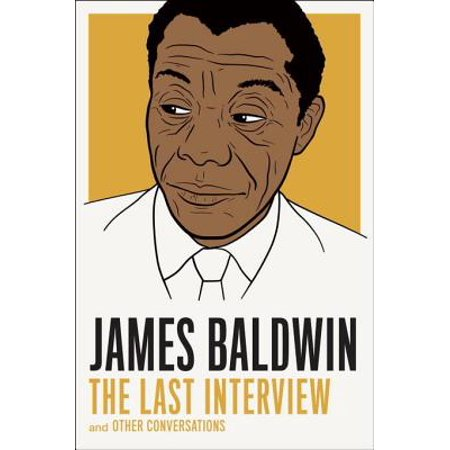 James Baldwin: The Last Interview - eBook (James Baldwin The Fire Next Time Analysis)