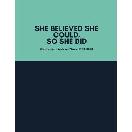 She Believed She Could, So She Did (Day Designer Academic Planner 2019-2020): At A Glance Calendar Schedule Planner July 2019 Through June 2020 (Week