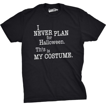 Crazy Dog TShirts - Mens I Never Plan For Halloween This Is My Costume Funny Fall T shirt