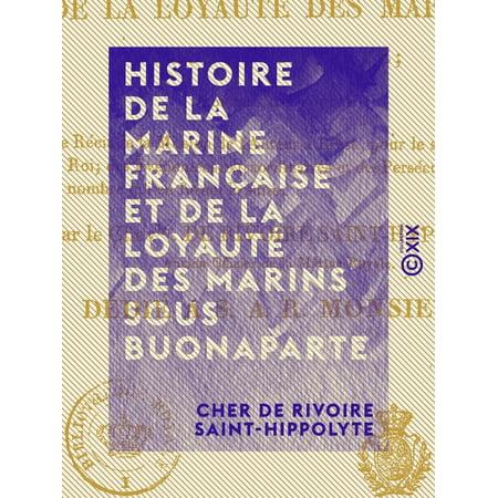 Histoire de la marine française et de la loyauté des marins sous Buonaparte - Contenant en outre le récit de la mission de l'auteur à Brest pour le service du Roi, ... -