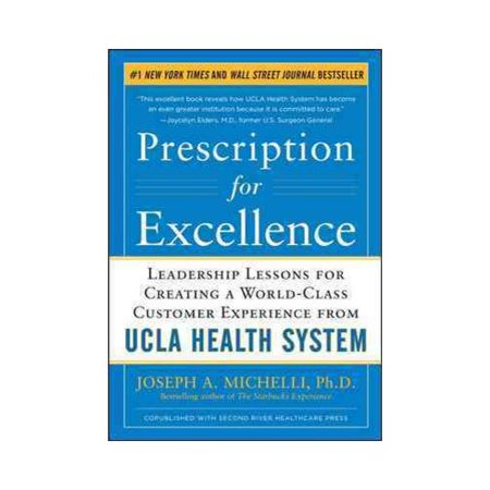 Prescription For Excellence  Leadership Lessons For Creating A World Class Customer Experience From Ucla Health System