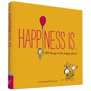 Happiness Is . . . : 500 Things to Be Happy About (Pursuing Happiness Book, Happy Kids Book, Positivity Books for Kids)