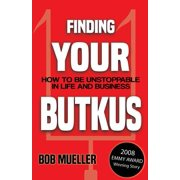 Finding Your Butkus : How to Be Unstoppable in Life and Business
