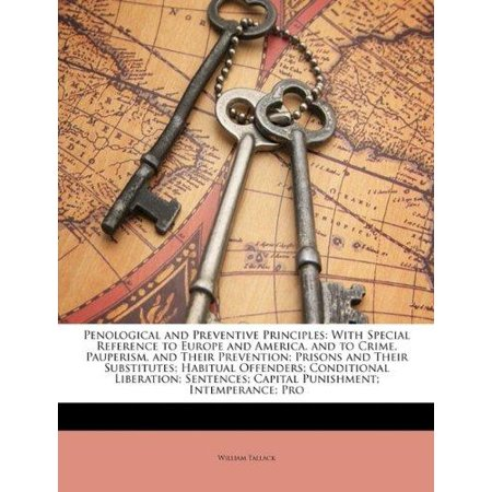 Penological And Preventive Principles  With Special Reference To Europe And America  And To Crime  Pauperism  And Their Prevention  Prisons And Their