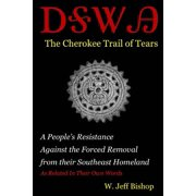 Agatahi : The Cherokee Trail of Tears: A People's Resistance Against the Forced Removal from Their Southeast Homeland as Related in Their Own Words