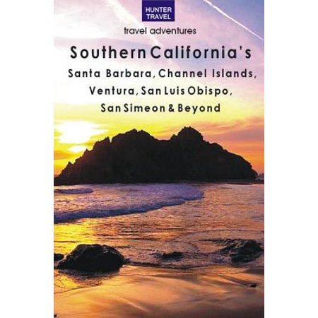 Southern California's Santa Barbara, Channel Islands, Ventura, San Luis Obispo, San Simeon & Beyond - eBook