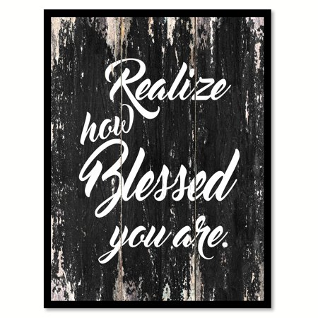 """Realize How Blessed You Are Motivation Quote Saying Black Canvas Print Picture Frame Home Decor Wall Art Gift Ideas 22"""" x 29"""""""