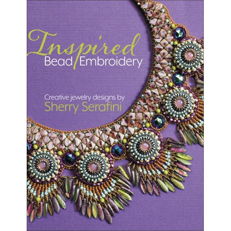 Inspired Bead Embroidery: New Jewelry Designs by Sherry Serafini (Hardcover)