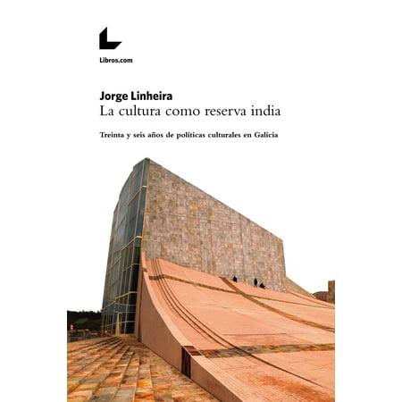 La cultura como reserva india - eBook (Reserva 2007 Chile)