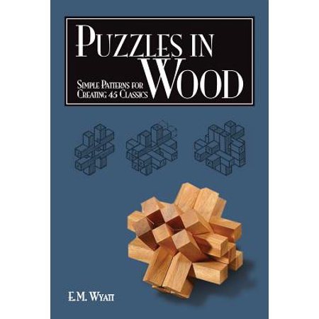 Puzzles in Wood : Simple Patterns for Creating 45 Classics (Free Woodcraft Patterns)
