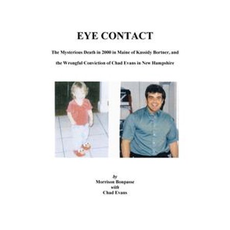 EYE CONTACT: The Mysterious Death in 2000 in Maine of Kassidy Bortner and the Wrongful Conviction of Chad Evans in New Hampshire - eBook