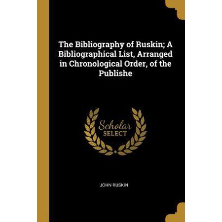 The Bibliography of Ruskin; A Bibliographical List, Arranged in Chronological Order, of the Publishe Paperback (List Of Books Ordered)