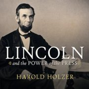 Lincoln and the Power of the Press - Audiobook