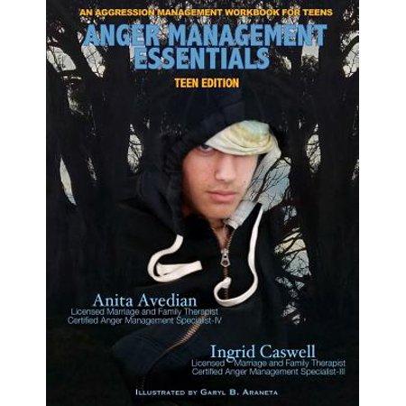 Anger Management Essentials : Teen Edition: An Aggression Management Workbook for