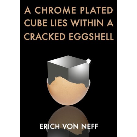 A Chrome Plated Cube Lies Within a Cracked Eggshell - eBook
