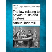 The Law Relating to Private Trusts and Trustees.