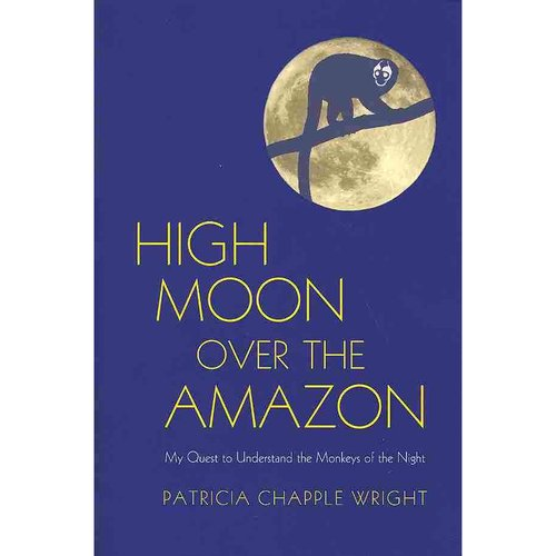 High Moon Over the Amazon: My Quest to Understand the Monkeys of the Night