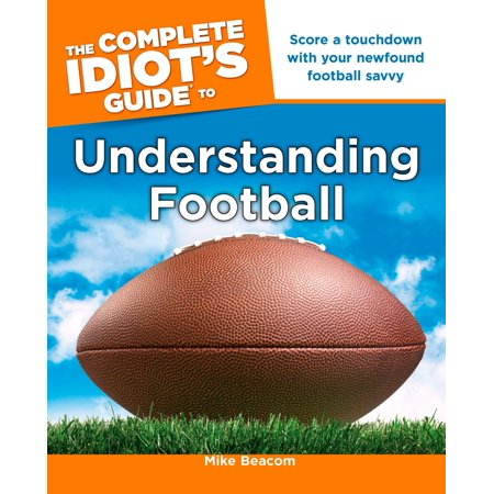 The Complete Idiot's Guide to Understanding Football : Score a Touchdown with Your Newfound Football (Understanding Caliber Sizes)
