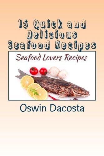 15 Quick and Delicious Seafood Recipes: Seafood Lovers Recipes by