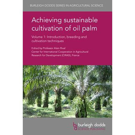 Achieving Sustainable Cultivation of Oil Palm Volume 1 : Introduction, Breeding and Cultivation Techniques
