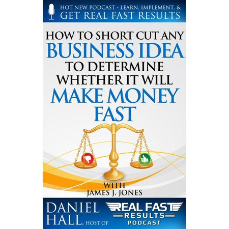 How to Short-Cut Any Business Idea to Determine Whether It Will Make Money Fast - - Fast Costume Ideas