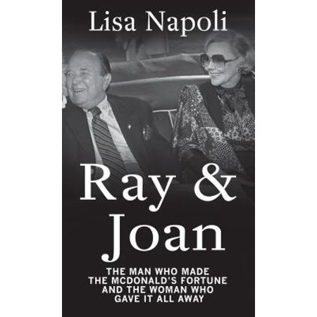 Ray & Joan : The Man Who Made the McDonald's Fortune and the Woman Who Gave It All (Joan As Police Woman The Deep Field)