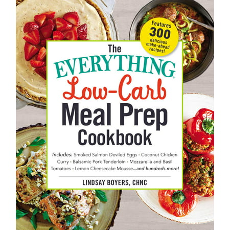 The Everything Low-Carb Meal Prep Cookbook : Includes: •Smoked Salmon Deviled Eggs •Coconut Chicken Curry •Balsamic Pork Tenderloin •Mozzarella and Basil Tomatoes •Lemon Cheesecake Mousse …and hundreds (Egg And Coconut Oil For Hair Loss)