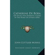Catherine de Bora : Or Social and Domestic Scenes in the Home of Luther (1856)