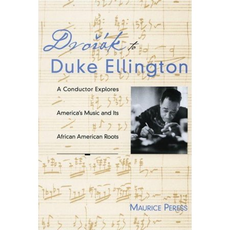 Dvorak to Duke Ellington: A Conductor Explores America's Music and Its African American Roots (Paperback) Duke Ellington Music Book
