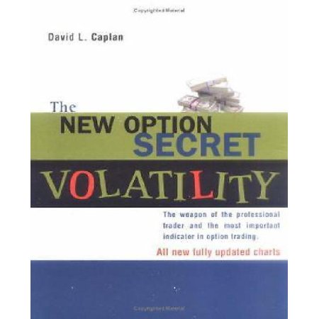 The New Option Secret   Volatility  The Weapon Of The Professional Trader And The Most Important Indicator In Option Trading