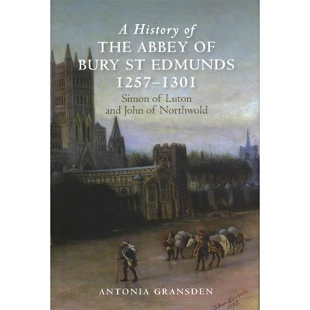 A History of the Abbey of Bury St Edmunds, 1257-1301: Simon of Luton and John of Northwold by