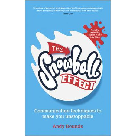 The Snowball Effect : Communication Techniques to Make You Unstoppable