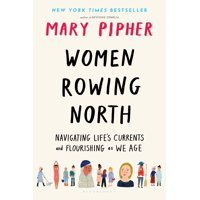 Women Rowing North : Navigating Lifes Currents and Flourishing As We Age