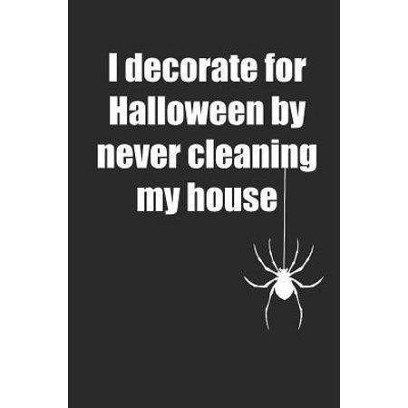 Decorate My Cubicle For Halloween (I Decorate For Halloween By Never Cleaning My House: Notizbuch / Tagebuch / Heft mit Punkteraster Seiten. Notizheft mit Dot Grid, Journal, Planer f�r)