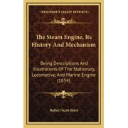 The Steam Engine, Its History And Mechanism (Hardcover)