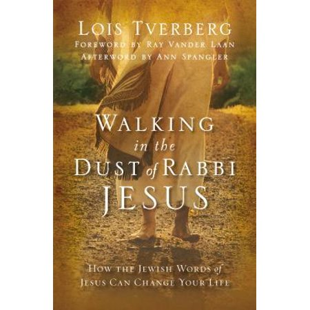 Walking in the Dust of Rabbi Jesus : How the Jewish Words of Jesus Can Change Your Life