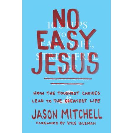 No Easy Jesus : How the Toughest Choices Lead to the Greatest Life ()