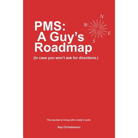 PMS: A Guys Roadmap: In Case You Won't Ask for Directions. The Secrets to Living with a Ladys Cycle by