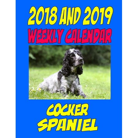 Cocker Spaniels 2010 Calendar (2018 and 2019 Weekly Calendar Cocker Spaniel: Two Year Calendar, Quotes, Jokes, Plans, and Notes. (Paperback) )