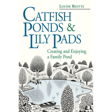 About Catfish Pond - Catfish Ponds & Lily Pads : Creating and Enjoying a Family Pond
